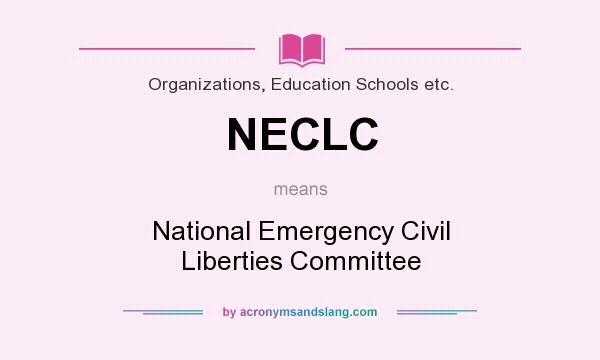 What does NECLC mean? It stands for National Emergency Civil Liberties Committee