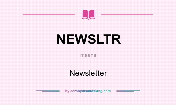 What does NEWSLTR mean? It stands for Newsletter