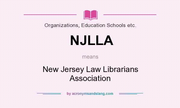 What does NJLLA mean? It stands for New Jersey Law Librarians Association