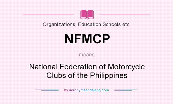What does NFMCP mean? It stands for National Federation of Motorcycle Clubs of the Philippines
