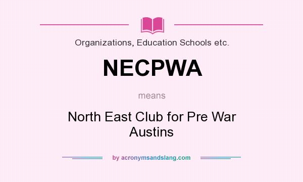 What does NECPWA mean? It stands for North East Club for Pre War Austins