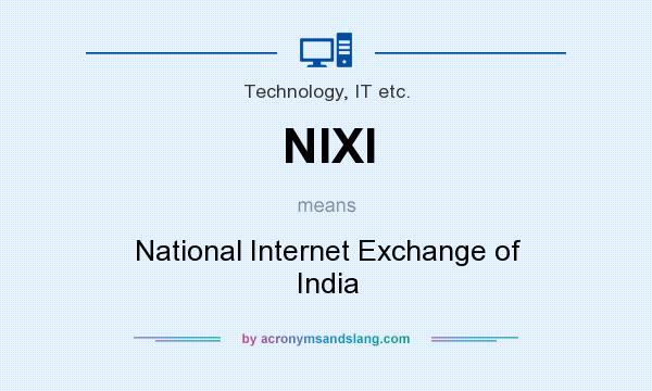 What does NIXI mean? It stands for National Internet Exchange of India