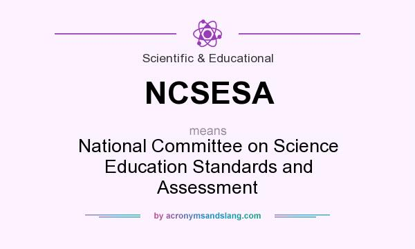 What does NCSESA mean? It stands for National Committee on Science Education Standards and Assessment
