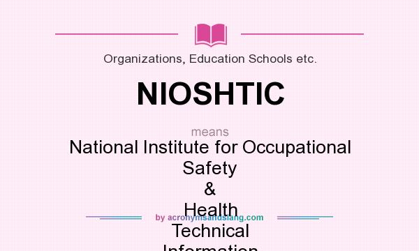 What does NIOSHTIC mean? It stands for National Institute for Occupational Safety & Health Technical Information Center