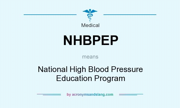 What does NHBPEP mean? It stands for National High Blood Pressure Education Program