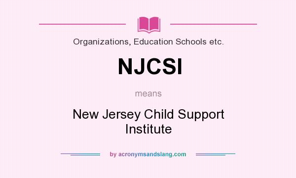 What does NJCSI mean? It stands for New Jersey Child Support Institute