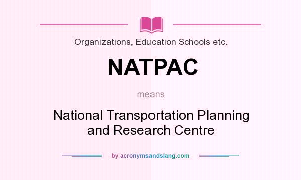What does NATPAC mean? It stands for National Transportation Planning and Research Centre