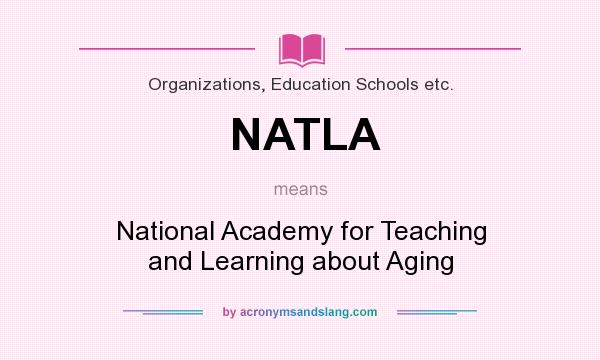 What does NATLA mean? It stands for National Academy for Teaching and Learning about Aging