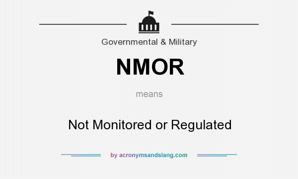 What does NMOR mean? It stands for Not Monitored or Regulated