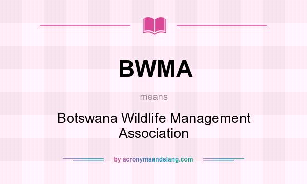 What does BWMA mean? It stands for Botswana Wildlife Management Association