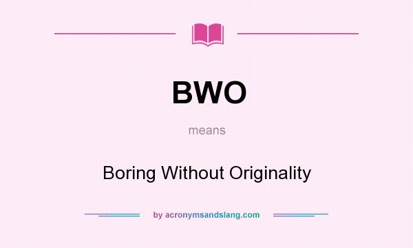 What does BWO mean? It stands for Boring Without Originality