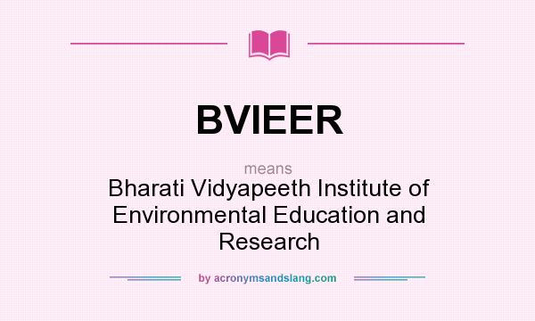 What does BVIEER mean? It stands for Bharati Vidyapeeth Institute of Environmental Education and Research