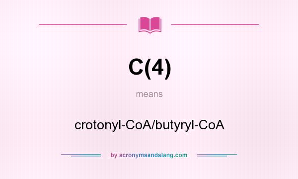 What does C(4) mean? It stands for crotonyl-CoA/butyryl-CoA
