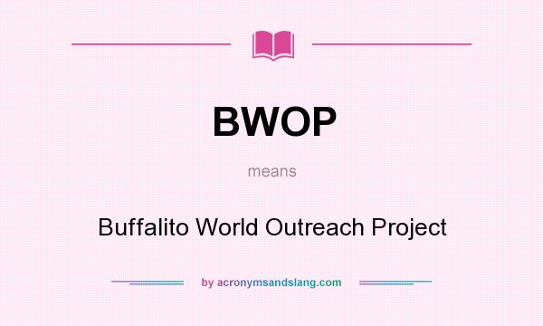 What does BWOP mean? It stands for Buffalito World Outreach Project