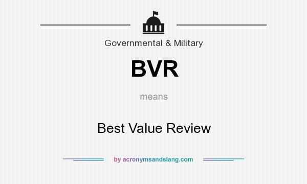 What does BVR mean? It stands for Best Value Review