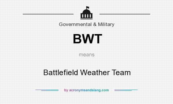 What does BWT mean? It stands for Battlefield Weather Team