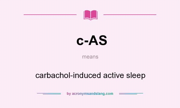 What does c-AS mean? It stands for carbachol-induced active sleep