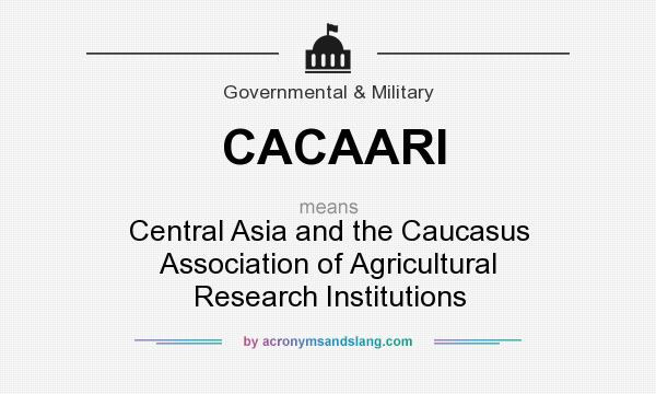 What does CACAARI mean? It stands for Central Asia and the Caucasus Association of Agricultural Research Institutions