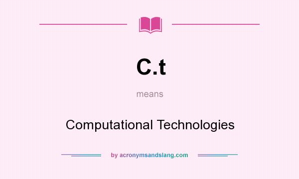 What does C.t mean? It stands for Computational Technologies