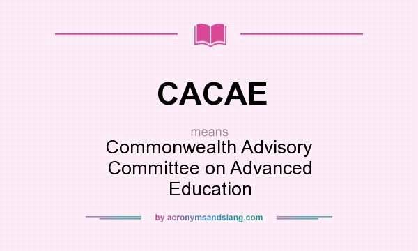What does CACAE mean? It stands for Commonwealth Advisory Committee on Advanced Education