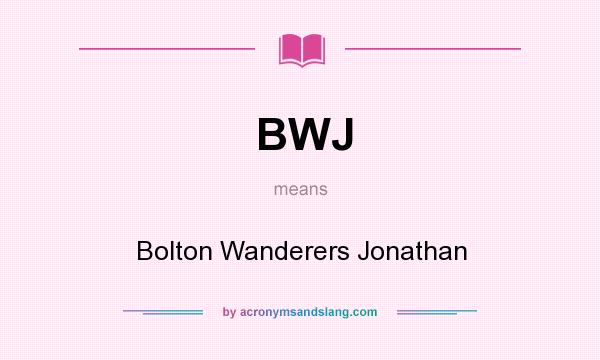 What does BWJ mean? It stands for Bolton Wanderers Jonathan