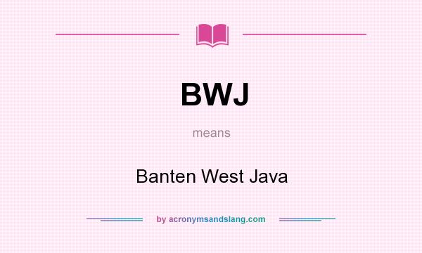 What does BWJ mean? It stands for Banten West Java