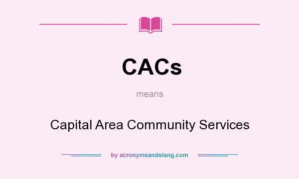 What does CACs mean? It stands for Capital Area Community Services
