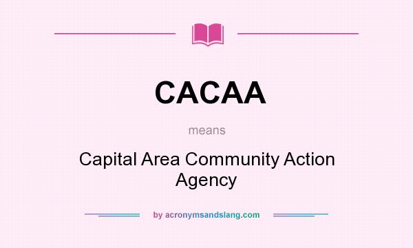 What does CACAA mean? It stands for Capital Area Community Action Agency
