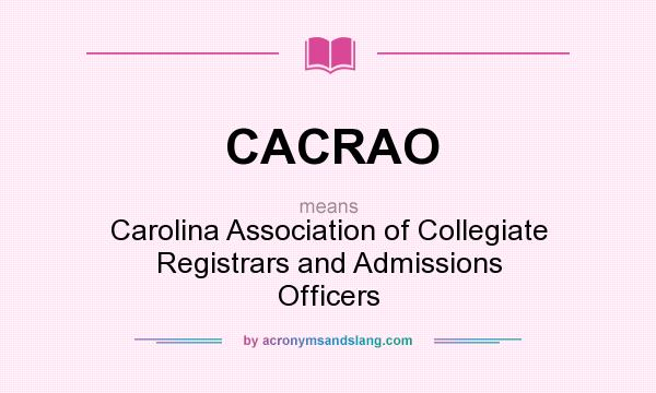 What does CACRAO mean? It stands for Carolina Association of Collegiate Registrars and Admissions Officers
