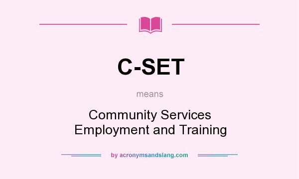 What does C-SET mean? It stands for Community Services Employment and Training