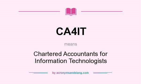 What does CA4IT mean? It stands for Chartered Accountants for Information Technologists