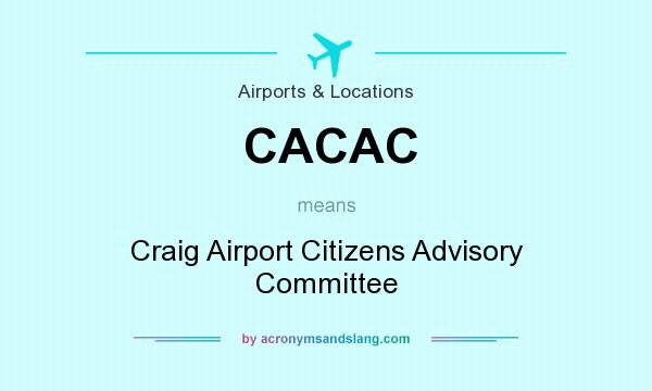 What does CACAC mean? It stands for Craig Airport Citizens Advisory Committee
