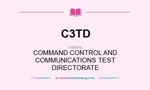 What does C3TD mean? It stands for COMMAND CONTROL AND COMMUNICATIONS TEST DIRECTORATE