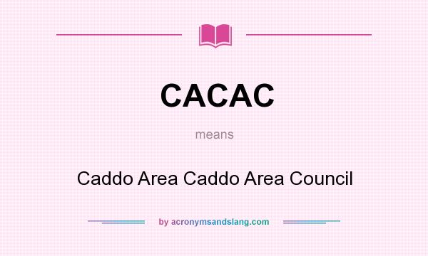 What does CACAC mean? It stands for Caddo Area Caddo Area Council