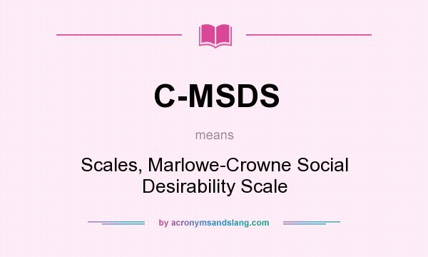 What does C-MSDS mean? It stands for Scales, Marlowe-Crowne Social Desirability Scale
