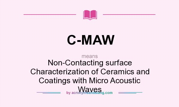 What does C-MAW mean? It stands for Non-Contacting surface Characterization of Ceramics and Coatings with Micro Acoustic Waves