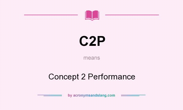 What does C2P mean? It stands for Concept 2 Performance