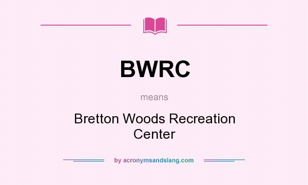 What does BWRC mean? It stands for Bretton Woods Recreation Center