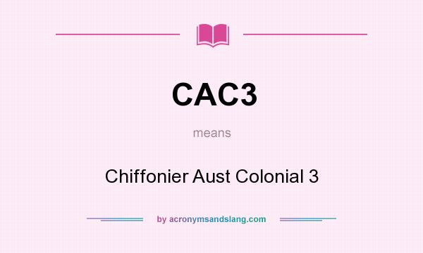 What does CAC3 mean? It stands for Chiffonier Aust Colonial 3