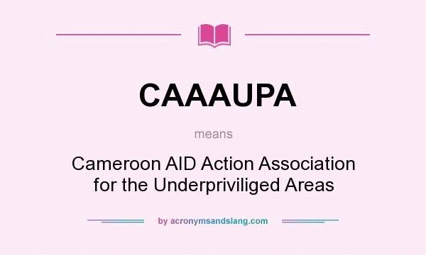 What does CAAAUPA mean? It stands for Cameroon AID Action Association for the Underpriviliged Areas