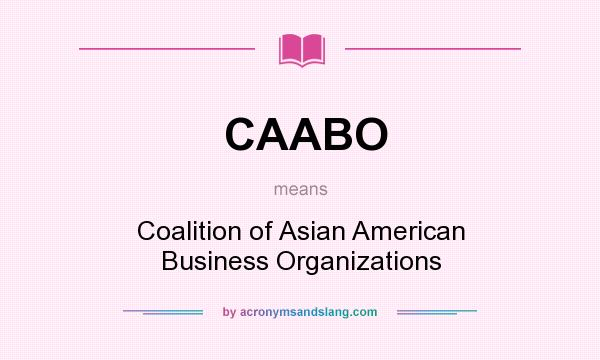 What does CAABO mean? It stands for Coalition of Asian American Business Organizations