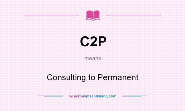 What does C2P mean? It stands for Consulting to Permanent