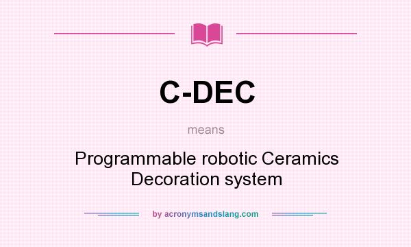 What does C-DEC mean? It stands for Programmable robotic Ceramics Decoration system