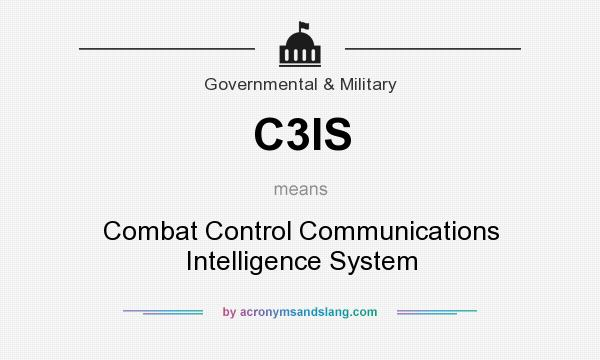 What does C3IS mean? It stands for Combat Control Communications Intelligence System