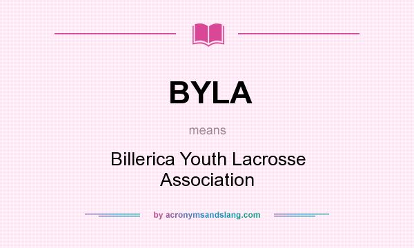 What does BYLA mean? It stands for Billerica Youth Lacrosse Association