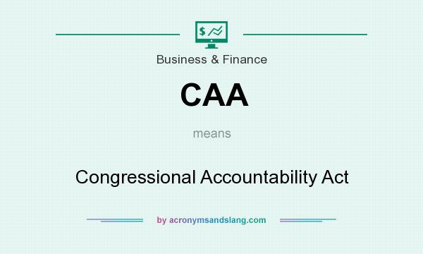 What does CAA mean? It stands for Congressional Accountability Act