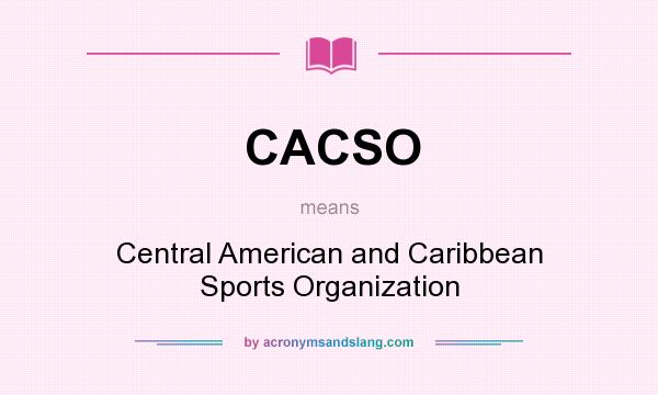 What does CACSO mean? It stands for Central American and Caribbean Sports Organization