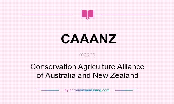 What does CAAANZ mean? It stands for Conservation Agriculture Alliance of Australia and New Zealand