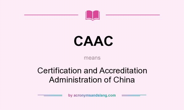What does CAAC mean? It stands for Certification and Accreditation Administration of China