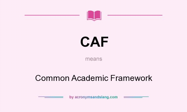 What does CAF mean? It stands for Common Academic Framework